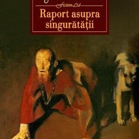 Augustin Buzura - Raport asupra singuratatii (editie hardcover)