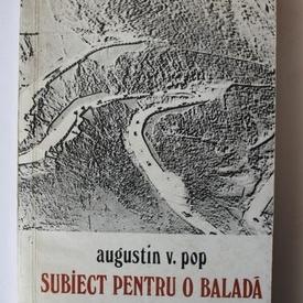 Augustin V. Pop - Subiect pentru o balada