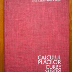 Aurel A. Beles, Mircea V. Soare - Calculul placilor curbe subtiri (editie hardcover)