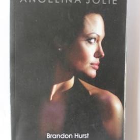 Brandon Hurst - Angelina Jolie. Secretele celei mai influente celebritati a lumii