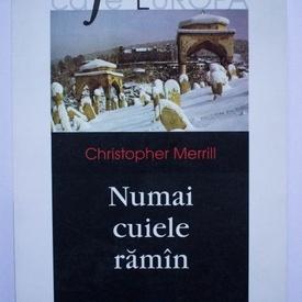 Christopher Merrill - Numai cuiele raman