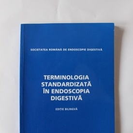Colectiv autori - Terminologia standardizata in endoscopia digestiva (editie bilingva, romano-engleza)