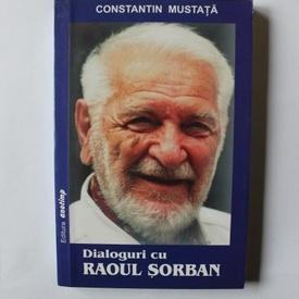 Constantin Mustata - Dialoguri cu Raoul Sorban