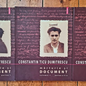 Constantin Ticu Dumitrescu - Marturie si document I (3 vol.)