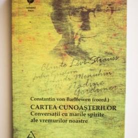 Constantin von Barloewen (coord.) - Cartea cunoasterilor. Conversatii cu marile spirite ale vremurilor noastre