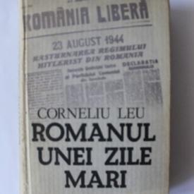Corneliu Leu - Romanul unei zile mari (editie hardcover)