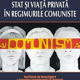 Cosmin Budeanca, Florentin Olteanu (coord.) - Stat si viata privata in regimurile comuniste