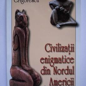 Dan Grigorescu - Civilizatii enigmatice din Nordul Americii