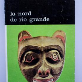 Dan Grigorescu - La nord de Rio Grande. Introducere in arta amerindienilor