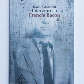 David Sylvester - Interviuri cu Francis Bacon