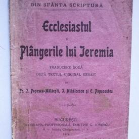 Din Sfanta Scriptura - Ecclesiastul si Plangerile lui Ieremia. Traducere noua dupa textul original ebraic de Pr. I. Popescu-Malaesti, I. Mihalcescu si C. Papacostea