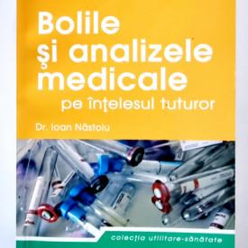 Dr. Ioan Nastoiu - Bolile si analizele medicale pe intelesul tuturor