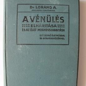 Dr. Lorand A. - A venules elharitasa (Preventia imbatranirii, editie in limba maghiara, hardcover)