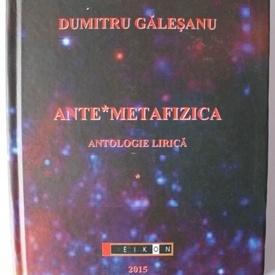 Dumitru Galesanu - Ante*metafizica (antologie lirica) (editie hardcover)