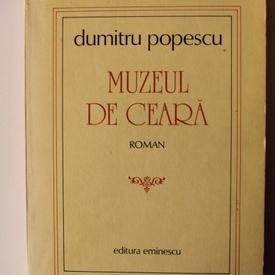 Dumitru Popescu - Muzeul de ceara