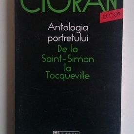 Emil Cioran - Antologia portretului. De la Saint-Simon la Tocqueville
