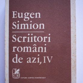 Eugen Simion - Scriitori romani de azi, IV