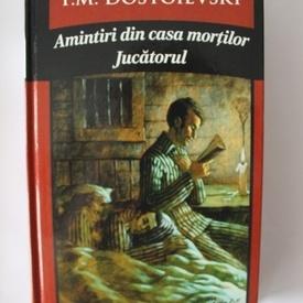 F. M. Dostoievski - Amintiri din casa mortilor. Jucatorul (editie hardcover)