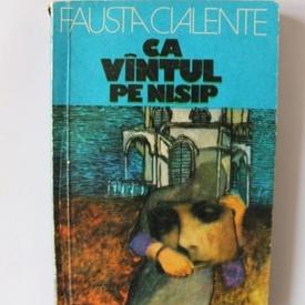 Fausta Cialente - Ca vantul pe nisip