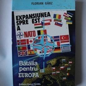 Florian Garz - Expasiunea spre Est a NATO: Batalia pentru Europa