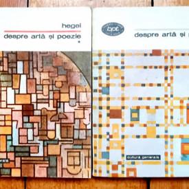 G. F. W. Hegel - Despre arta si poezie (2 vol.)