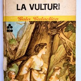 Gala Galaction - La vulturi (editie hardcover)