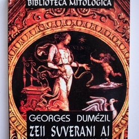 Georges Dumezil - Zeii suverani ai Indo-Europenilor