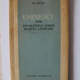Gh. Bulgar - Eminescu despre problemele limbii romane literare