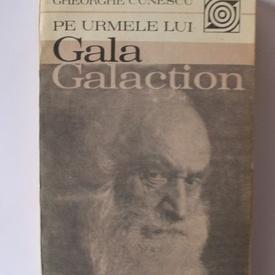 Gheorghe Cunescu - Pe urmele lui Gala Galaction