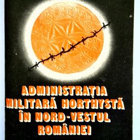 Gheorghe I. Bodea, Vasile T. Suciu, Ilie I. Puscas - Administratia militara horthysta in nord-vestul Romaniei (septembrie - noiembrie 1940)
