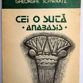 Gheorghe Schwartz - Cei o suta. Anabasis