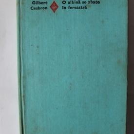 Gilbert Cesbron - O albina se zbate in fereastra (editie hardcover)