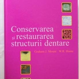 Graham J. Mount, W.R. Hume - Conservarea si restaurarea structurii dentare (editie hardcover)