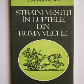 I. M. Marinescu - Straini vestiti in luptele din Roma veche