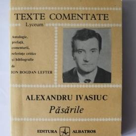 Ion Bogan Lefter - Alexandru Ivasiuc. Pasarile (texte comentate)
