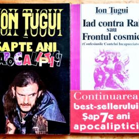 Ion Tugui - Sapte ani apocaliptici (Dezvaluirile Contelui Incapucciato). Iad contra Rai sau Frontul cosmic (Confesiunile Contelui Incapucciato) (2 vol.)