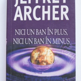 Jeffrey Archer - Nici un ban in plus, nici un ban in minus
