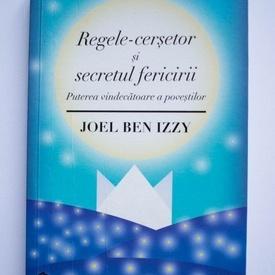 Joel Ben Izzy - Regele-cersetor si secretul fericirii. Puterea vindecatoare a povestilor