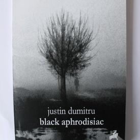 Justin Dumitru - Black afrodisiac (cu autograf)