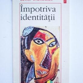Leon Wieseltier - Impotriva identitatii