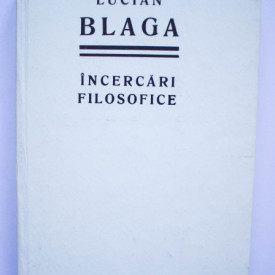 Lucian Blaga - Incercari filosofice (editie hardcover)