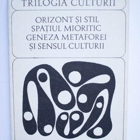 Lucian Blaga - Trilogia culturii (Orizont si stil. Spatiul mioritic. Geneza metaforei si sensul culturii)