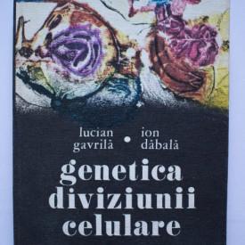 Lucian Gavrila, Ion Dabala - Genetica diviziunii celulare (editie hardcover)