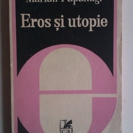 Marian Papahagi - Eros si utopie