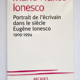 Marie-France Ionesco - Portret de l`ecrivain dans le siecle: Eugene Ionesco (1909-1994)