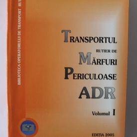 Marin Lepadatu - Transportul rutier de marfuri periculoase. ADR