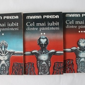 Marin Preda - Cel mai iubit dintre pamanteni (3 vol.)