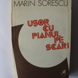 Marin Sorescu - Usor cu pianul pe scari