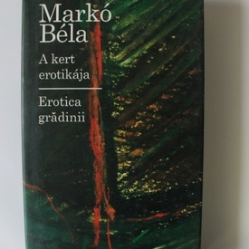 Marko Bela - Erotica gradinii / A kert erotikaja (editie hardcover, editie bilingva romano-maghiara)