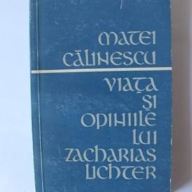 Matei Calinescu - Viata si opiniile lui Zacharias Lichter